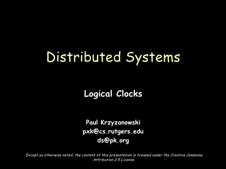 Logical Clocks Paul Krzyzanowski [email_address] [email_address] Distributed Systems Except as otherwise noted, the conten...