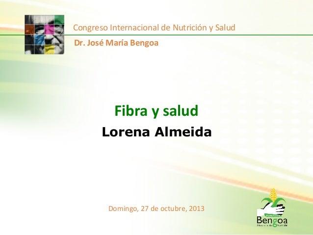 Congreso  Internacional  de  Nutrición  y  Salud   Dr.  José  María  Bengoa    Fibra  y  salud  ...