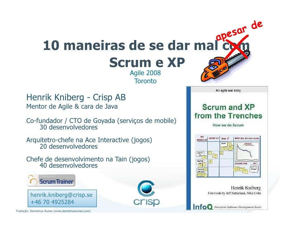 10 maneiras de se dar mal com                           Scrum e XP                                                      Ag...