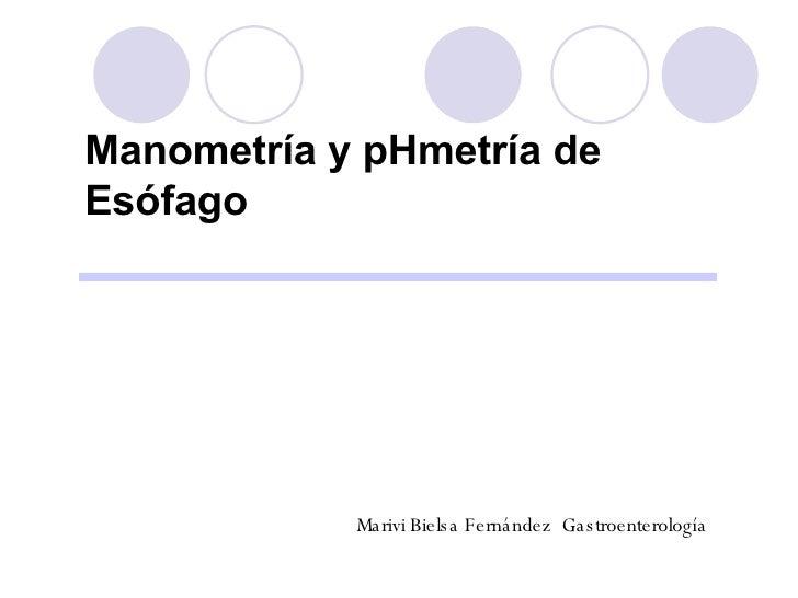 Manometría y pHmetría de Esófago Marivi Bielsa Fernández  Gastroenterología