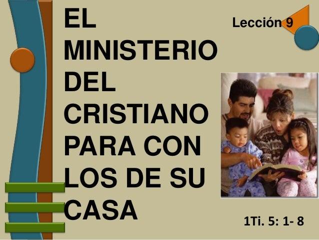 EL           Lección 9MINISTERIODELCRISTIANOPARA CONLOS DE SUCASA          1Ti. 5: 1- 8