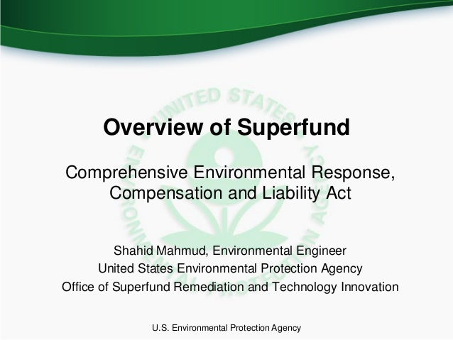 Overview of SuperfundComprehensive Environmental Response,    Compensation and Liability Act          Shahid Mahmud, Envir...