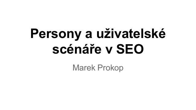 Persony a uživatelské scénáře v SEO Marek Prokop
