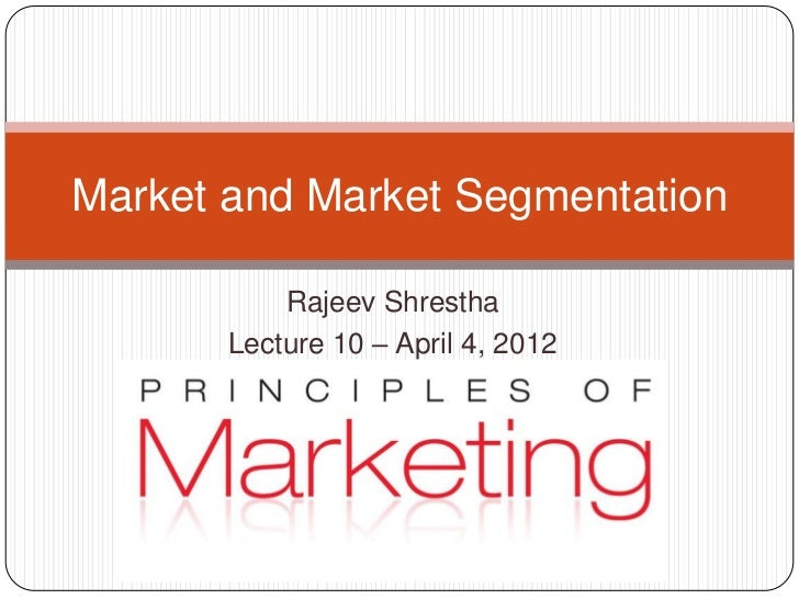 Market and Market Segmentation           Rajeev Shrestha       Lecture 10 – April 4, 2012