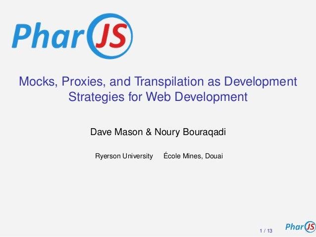 Mocks, Proxies, and Transpilation as Development Strategies for Web Development Dave Mason & Noury Bouraqadi Ryerson Unive...