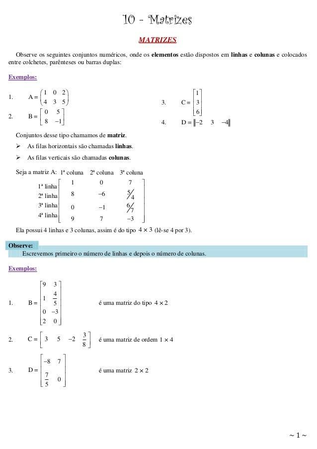 10 - Matrizes MATRIZES Observe os seguintes conjuntos numéricos, onde os elementos estão dispostos em linhas e colunas e c...