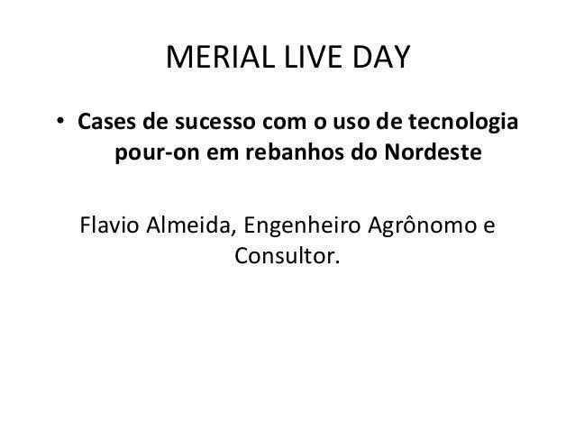 MERIAL  LIVE  DAY   • Cases  de  sucesso  com  o  uso  de  tecnologia   pour-‐on  em  rebanhos...