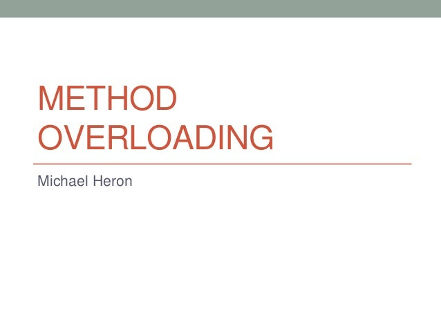 METHOD OVERLOADING Michael Heron
