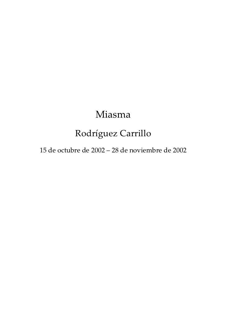 Miasma           Rodríguez Carrillo15 de octubre de 2002 – 28 de noviembre de 2002