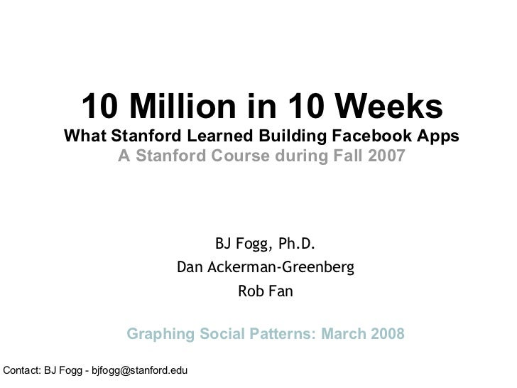 10 Million in 10 Weeks             What Stanford Learned Building Facebook Apps                   A Stanford Course during...