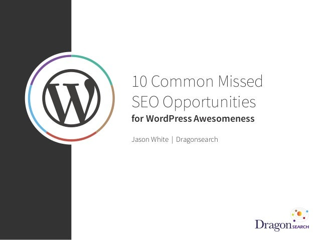 @sonray 10 Common Missed SEO Opportunities for WordPress Awesomeness Jason White | Dragonsearch