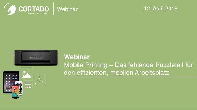 Webinar Webinar Mobile Printing – Das fehlende Puzzleteil für den effizienten, mobilen Arbeitsplatz 12. April 2016