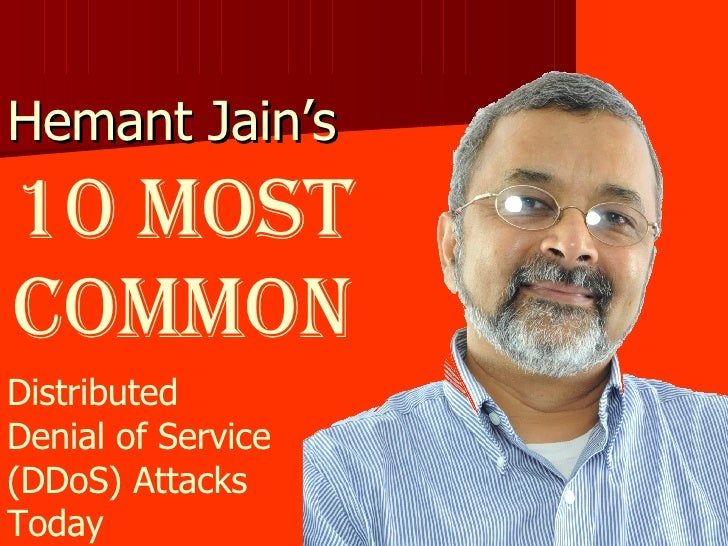 Hemant Jain's  10 Most Common Distributed  Denial of Service  (DDoS) Attacks Today