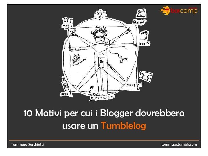 Tommaso Sorchiotti 10 Motivi per cui i Blogger dovrebbero usare un  Tumblelog tommaso.tumblr.com