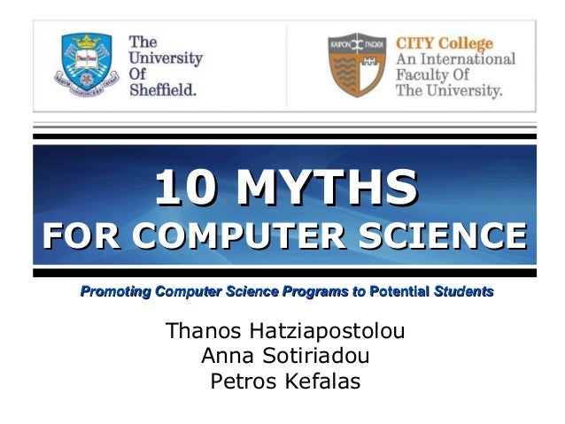 10 MYTHS10 MYTHS FOR COMPUTER SCIENCEFOR COMPUTER SCIENCE Promoting Computer Science Programs toPromoting Computer Science...