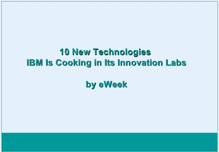 10 New Technologies  IBM Is Cooking in Its Innovation Labs by eWeek