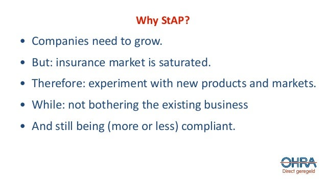 Why StAP? • Companies need to grow. • But: insurance market is saturated. • Therefore: experiment with new products and ma...