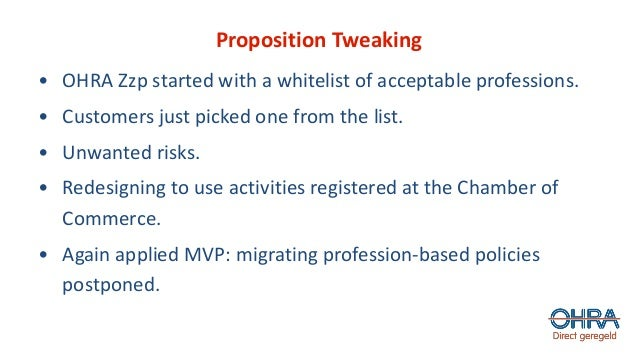 Proposition Tweaking • OHRA Zzp started with a whitelist of acceptable professions. • Customers just picked one from the l...