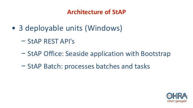 Architecture of StAP • 3 deployable units (Windows) − StAP REST API's − StAP Office: Seaside application with Bootstrap − ...