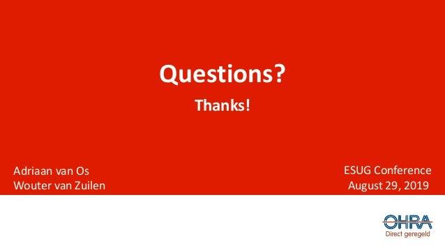 Questions? Thanks! Adriaan van Os Wouter van Zuilen ESUG Conference August 29, 2019