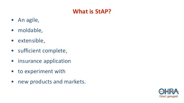 What is StAP? • An agile, • moldable, • extensible, • sufficient complete, • insurance application • to experiment with • ...