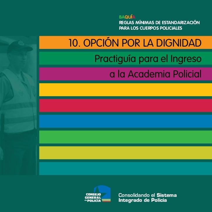 Baquía          Reglas mínimas de estandaRización          paRa los cueRpos policiales10. Opción pOr la dignidad     pract...