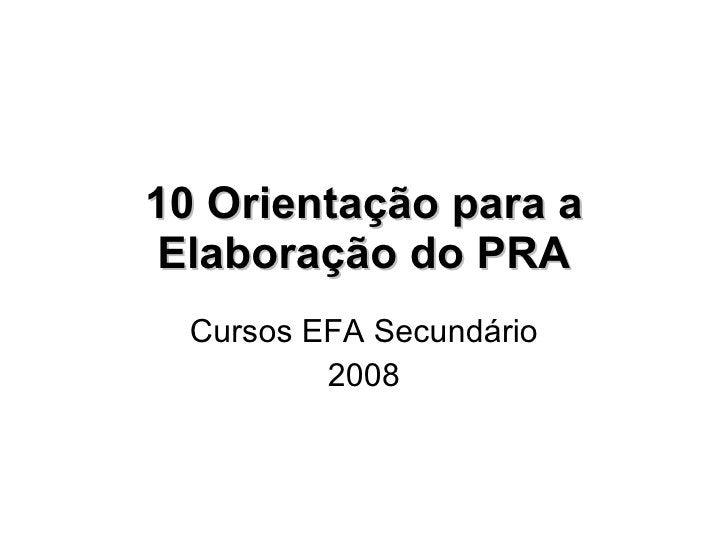 10 Orientação para a Elaboração do PRA Cursos EFA Secundário 2008