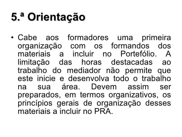 5.ª Orientação <ul><li>Cabe aos formadores uma primeira organização com os formandos dos materiais a incluir no Portefólio...