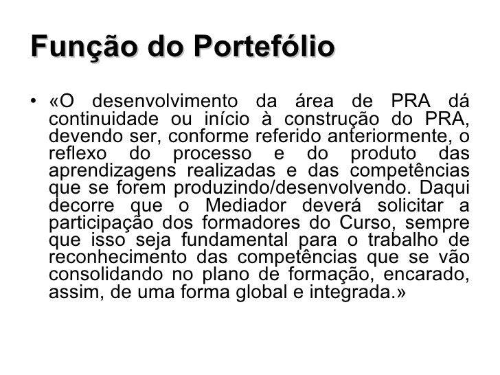 Função do Portefólio <ul><li>«O desenvolvimento da área de PRA dá continuidade ou início à construção do PRA, devendo ser,...