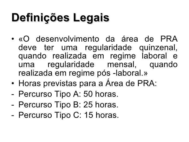 Definições Legais <ul><li>«O desenvolvimento da área de PRA deve ter uma regularidade quinzenal, quando realizada em regim...