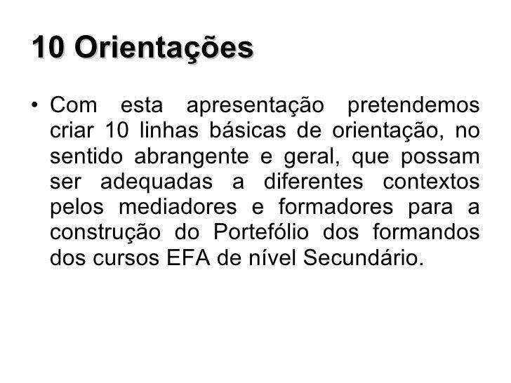 10 Orientações <ul><li>Com esta apresentação pretendemos criar 10 linhas básicas de orientação, no sentido abrangente e ge...