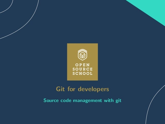 Git for developers Source code management with git