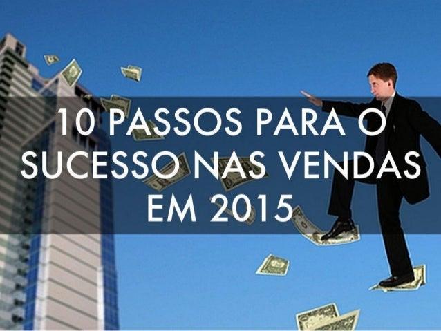 ;Q _  x n;  10 Passos para ter    Sucesso nas Vendas em  2015