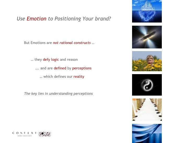 Use  Emotion  to Positioning Your brand?  <ul><li>But Emotions are  not rational constructs  …  </li></ul><ul><li>…  they ...