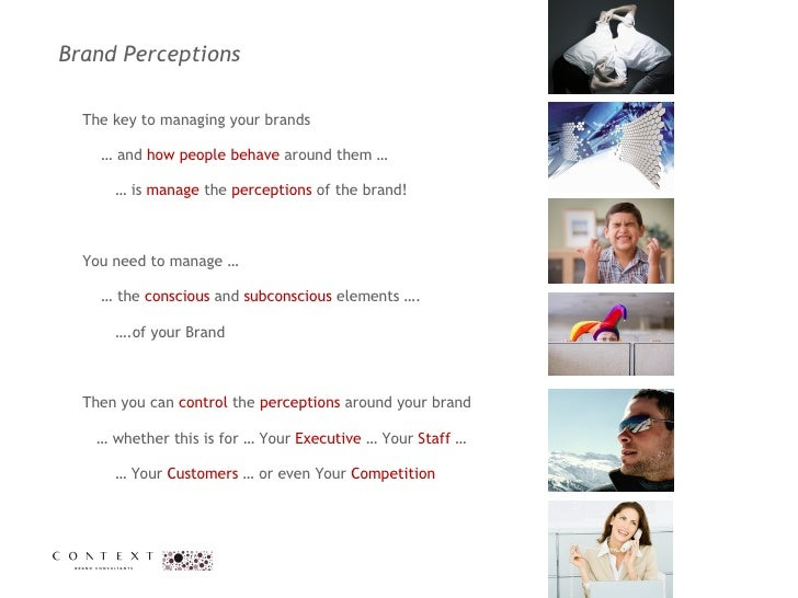 Brand Perceptions  The key to managing your brands  …  and  how people behave  around them … …  is  manage  the  perceptio...