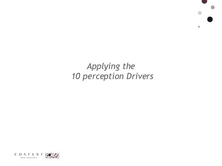 Applying the  10 perception Drivers