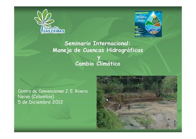 Seminario Internacional: Manejo de Cuencas Hidrográficas y Cambio Climático  Centro de Convenciones J. E. Rivera  Neiva (C...