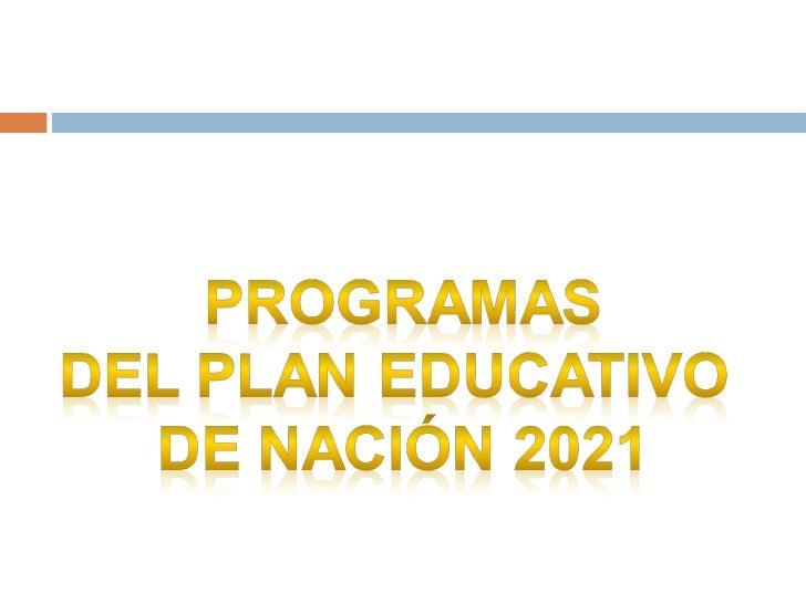 ¿Qué es Plan 2021?   Una reforma educativa   Es un plan propuesto    por el Ministerio de    Educación   Extiende por t...