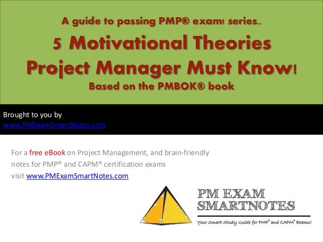 A guide to passing PMP® exam! series..5 Motivational TheoriesProject Manager Must Know!Based on the PMBOK® bookFor a free ...
