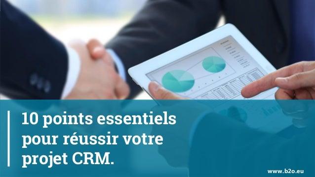 10 points essentiels pour réussir votre projet CRM. www.b2o.eu