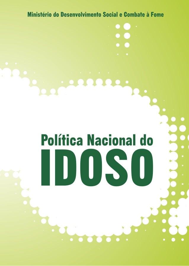 Ministério do Desenvolvimento Social e Combate à Fome POLÍTICA NACIONAL DO IDOSO Lei nº 8.842, de janeiro de 1994 1ª ediçã...