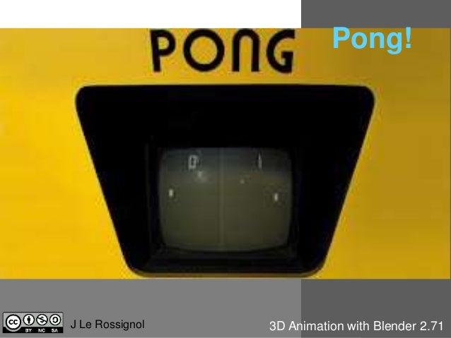Pong!  J Le Rossignol 3D Animation with Blender 2.71