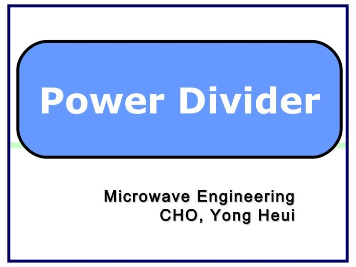 Power Divider   Microwave Engineering         CHO, Yong Heui