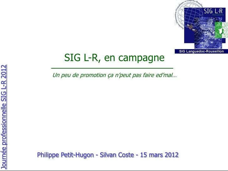 SIG L-R, en campagneJournée professionnelle SIG L-R 2012                                            Un peu de promotion ça...