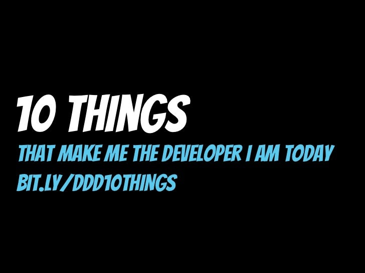 10 ThingsThat Make Me The Developer I Am Todaybit.ly/ddd10THINGS