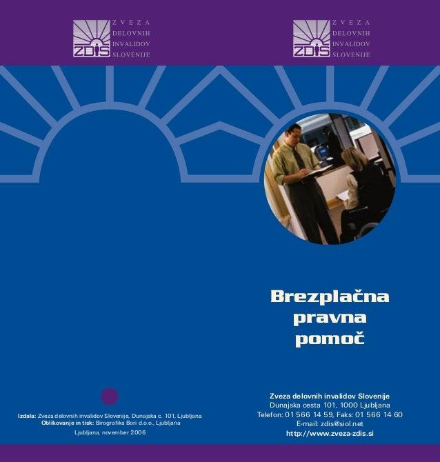 Zveza delovnih invalidov SlovenijeDunajska cesta 101, 1000 LjubljanaTelefon: 01 566 14 59, Faks: 01 566 14 60E-mail: zdis@...