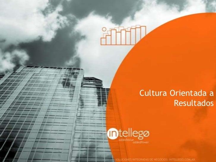 Cultura Orientada a         Resultados