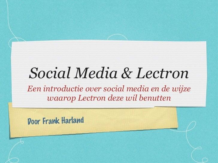 Social Media & Lectron <ul><li>Een introductie over social media en de wijze waarop Lectron deze wil benutten </li></ul>Do...