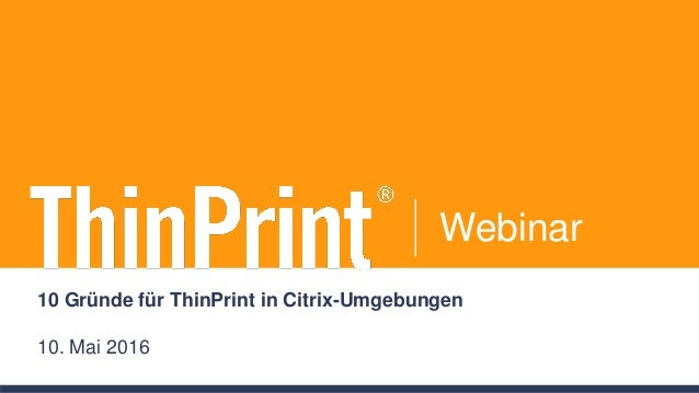 Webinar 10 Gründe für ThinPrint in Citrix-Umgebungen 10. Mai 2016