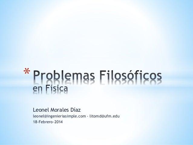 * Leonel Morales Díaz leonel@ingenieriasimple.com - litomd@ufm.edu 18-Febrero-2014